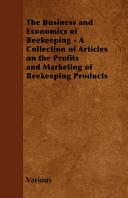 The Business and Economics of Beekeeping   A Collection of Articles on the Profits and Marketing of Beekeeping Products