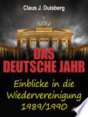 Das Deutsche Jahr Einblicke In Die Wiedervereinigung 1989 1990