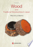Wood and Traditional Woodworking in Japan [Second edition]