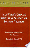 Max Weber s Complete Writings on Academic and Political Vocations