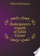 Shakespeare s tragedy of Julius Caesar