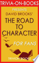 The Road to Character  A Novel by David Brooks  Trivia On Books