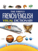 The Firefly French/English Visual Dictionary : of terms in english and french....