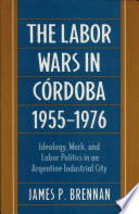 The Labor Wars in Cordoba  1955 1976