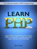 Learn PHP: Learn PHP Programming in 4 hours! PHP for Beginners - Smart and Easy Ways to learn PHP & MySQL