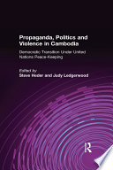 Propaganda  Politics and Violence in Cambodia  Democratic Transition Under United Nations Peace Keeping
