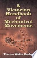 A Victorian Handbook of Mechanical Movements