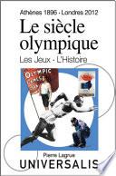 illustration Le Siècle olympique. Les Jeux et l'Histoire (Athènes, 1896-Londres, 2012)