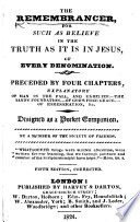 The Remembrances for Such as Believe in the Truth as it is in Jesus  of Every Denomination  Preceded by Four Chapters  Explanatory of Man in the Fall     By a Member of the Society of Friends  i e  Philip Thompson      Fifth Edition  Corrected Book PDF