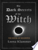 The Dark Secrets Of The Witch: The Book Of Shadows : for there is much wisdom there....