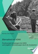 Elternarbeit bei ADHS: Psychosoziale Belastungen bei ADHS und mögliche Unterstützungen durch die Sozialarbeit