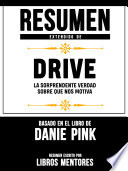 Resumen Extendido De Drive La Sorprendente Verdad Sobre Que Nos Motiva Basado En El Libro De Daniel Pink