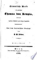 Sämmtliche Werke des gottseligen Thomas von Kempis ...
