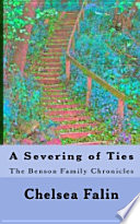 The Benson Family Chronicles  Volume One  A Severing of Ties