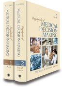 Encyclopedia Of Medical Decision Making : medicine that can lead to life-or-death outcomes,...