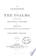 An exposition of the Psalms  considered as being exclusively applicable to Messiah  by the author of  Diatessaron