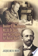 Booker T  Washington  W E B  Du Bois  and the Struggle for Racial Uplift