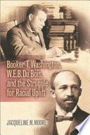 Booker T  Washington  W E B  Du Bois  and the Struggle for Racial Uplift