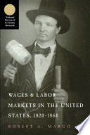 Wages and Labor Markets in the United States, 1820-1860 Our Knowledge Of Labor Markets And Real Wages