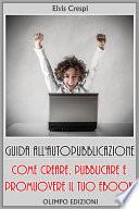 Guida all Autopubblicazione  Come Creare  Pubblicare e Promuovere il tuo Ebook