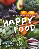 Happy Food : easy and delicious plant-based recipes that anyone...