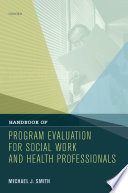 Handbook Of Program Evaluation For Social Work And Health Professionals : previous knowledge of research, this book makes an...