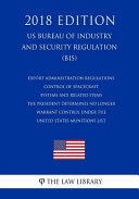 Export Administration Regulations Control Of Spacecraft Systems And Related Items The President Determines No Longer Warrant Control Under The United States Munitions List Us Bureau Of Industry And Security Regulation Bis 2018 Edition