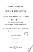 A Critical Dictionary Of English Literature And British And American Authors Living And Deceased From The Earliest Accounts To The Latter Half Of The Nineteenth Century By S Austin Allibone