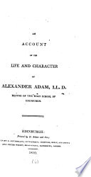 An account of the life and character of Alexander Adam  by A  Henderson