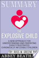 Summary Of The Explosive Child A New Approach For Understanding And Parenting Easily Frustrated Chronically Inflexible Children By Dr Ross W Greene
