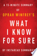 What I Know For Sure By Oprah Winfrey A 15 Minute Instaread Summary book