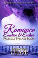 Romance  Emotion  and Erotica Writers  Phrase Book