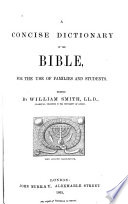 A Concise Dictionary of the Bible for the Use of Families and Students