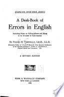 A Desk-book of Errors in English, Including Notes on Colloquialisms and Slang to be Avoided in Conversation