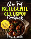 One Pot Ketogenic Crockpot Cookbook Yummy Crockpot Slow Cooker Keto Recipes For Weight Loss And Better Health 2019 Edition