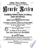 Johann Georg Keysslers     neueste Reisen durch Deutschland  B  hmen  Ungarn  die Schweiz  Italien und Lothringen    Neue und vermehrte Auflage  welche mit Zus  tzen und mit einer Vorrede von dem Leben des Verfassers begleitet hat M  Gottfried Sch  tze