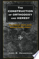 The Construction Of Orthodoxy And Heresy : orthodoxy and heresy in a group of major...