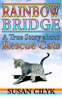 Rainbow Bridge  a True Story about Rescue Cats