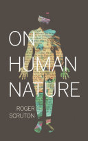 On Human Nature : roger scruton in this short book,...