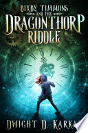 Bixby Timmons And The Dragonthorp Riddle