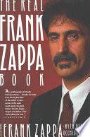 Real Frank Zappa Book : rock musician, and includes information on his...