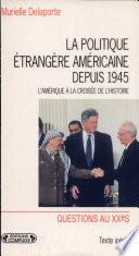 La politique étrangère américaine depuis 1945