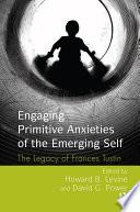 Engaging Primitive Anxieties Of The Emerging Self