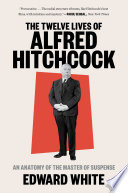 The Twelve Lives of Alfred Hitchcock  An Anatomy of the Master of Suspense Book PDF