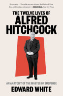 The Twelve Lives of Alfred Hitchcock: An Anatomy of the Master of Suspense Book