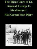 The Three Wars of Lt  General  George E  Stratemeyer Book PDF