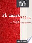P   dansk ved     Et essay om litter  r overs  ttelse