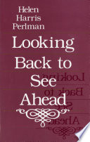 Looking Back to See Ahead Practitioner Supervisor Teacher Consultant And Author Helen Harris Perlman