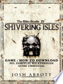 The Elder Scrolls IV Shivering Isles Game: How to Download, PS3, Gameplay, Walkthrough, Guide Unofficial