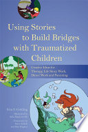 Using Stories to Build Bridges with Traumatized Children